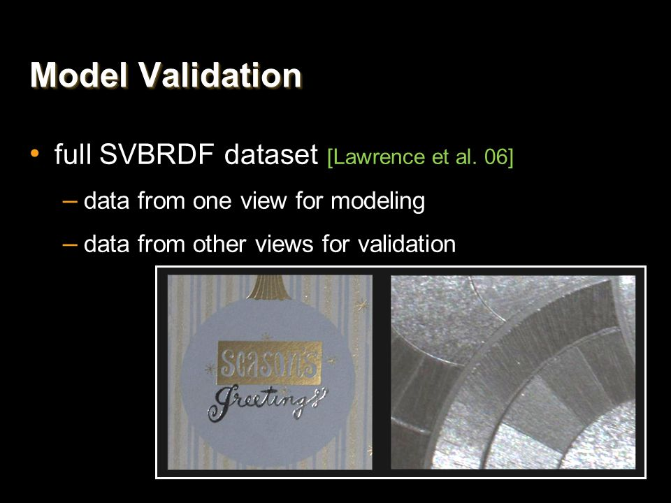 Model Validation full SVBRDF dataset [Lawrence et al. 06]